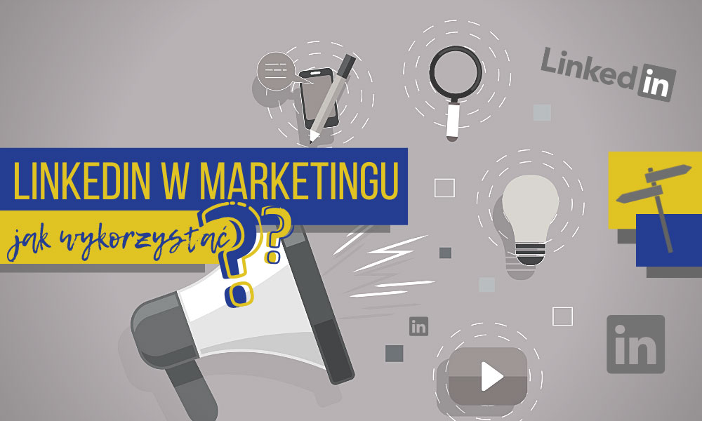 LinkedIn w marketingu firmowym